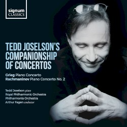 Tedd Joselson's Companionship of Concertos by Grieg ,   Rachmaninov ;   Tedd Joselson ,   Royal Philharmonic Orchestra ,   Philharmonia Orchestra ,   Arthur Fagen